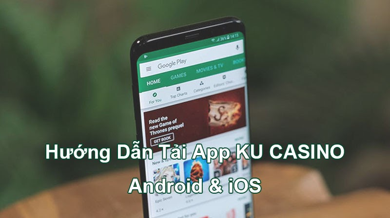 Hướng dẫn tải app KU casino chi tiết trên cả Android và IOS